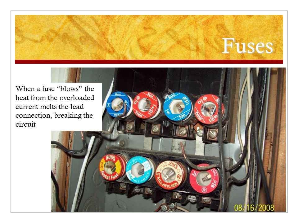 Fuses When a fuse blows the heat from the overloaded current melts the lead connection, breaking the circuit.