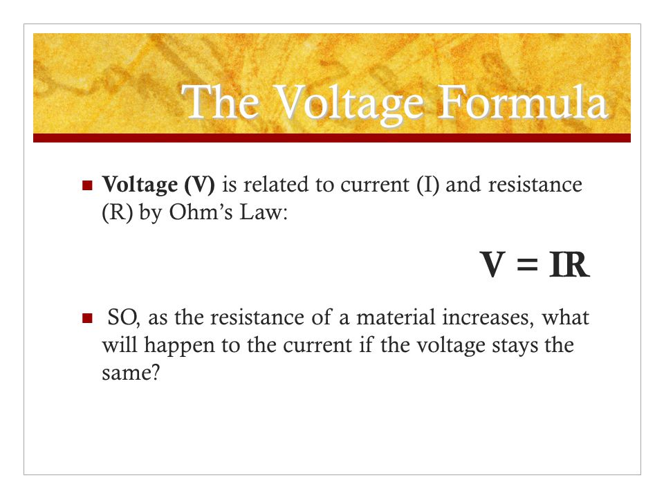 The Voltage Formula Voltage (V) is related to current (I) and resistance (R) by Ohm's Law: V = IR.