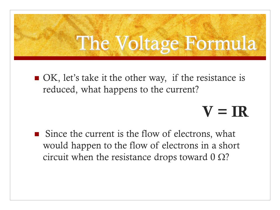 The Voltage Formula OK, let's take it the other way, if the resistance is reduced, what happens to the current