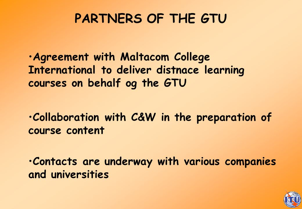 PARTNERS OF THE GTU Agreement with Maltacom College International to deliver distnace learning courses on behalf og the GTU.