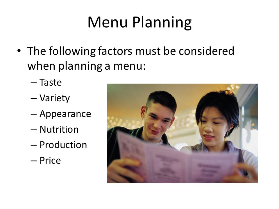 Menu Planning The following factors must be considered when planning a menu: Taste. Variety. Appearance.