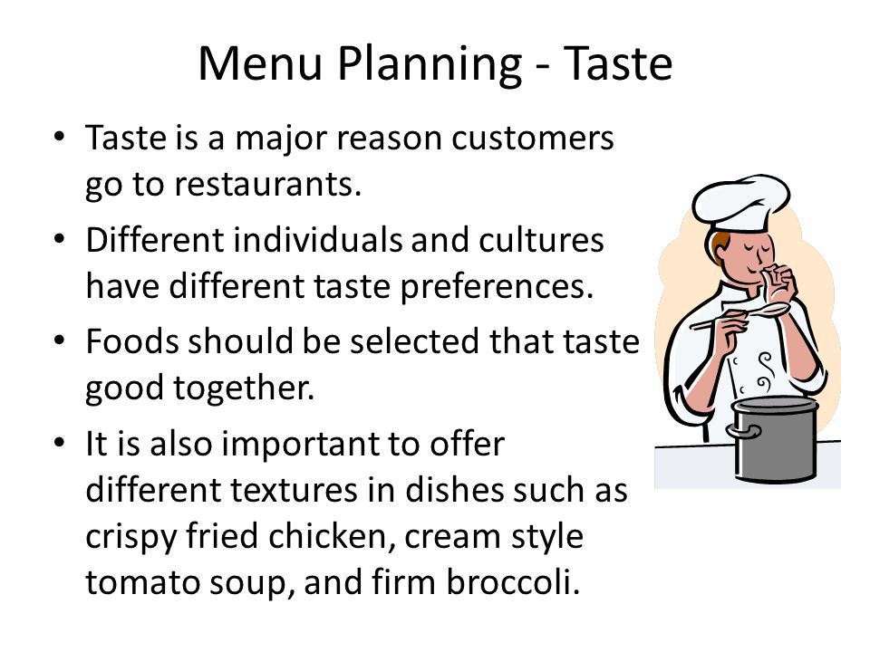 Menu Planning - Taste Taste is a major reason customers go to restaurants. Different individuals and cultures have different taste preferences.