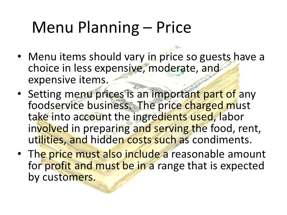 Menu Planning – Price Menu items should vary in price so guests have a choice in less expensive, moderate, and expensive items.