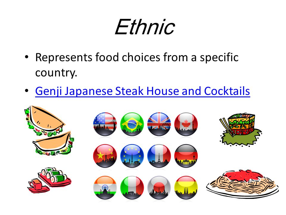 Ethnic Represents food choices from a specific country.
