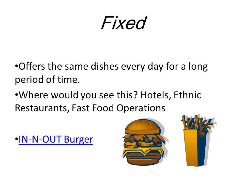 Fixed Offers the same dishes every day for a long period of time.
