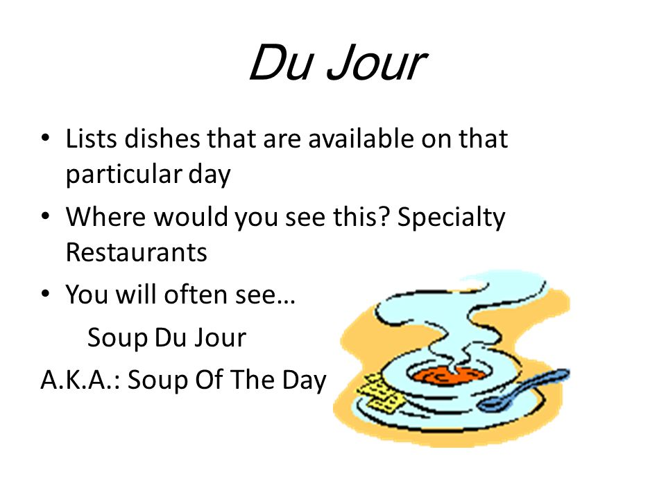 Du Jour Lists dishes that are available on that particular day