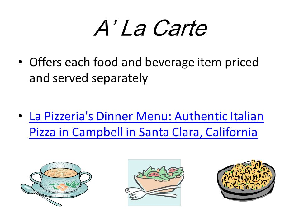 A' La Carte Offers each food and beverage item priced and served separately.