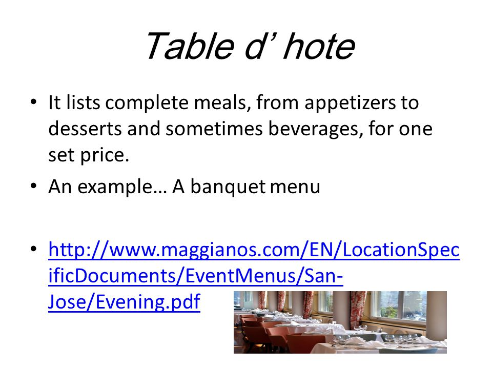 Table d' hote It lists complete meals, from appetizers to desserts and sometimes beverages, for one set price.