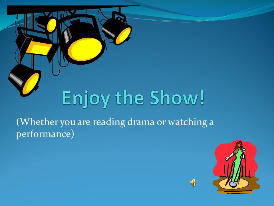 (Whether you are reading drama or watching a performance)