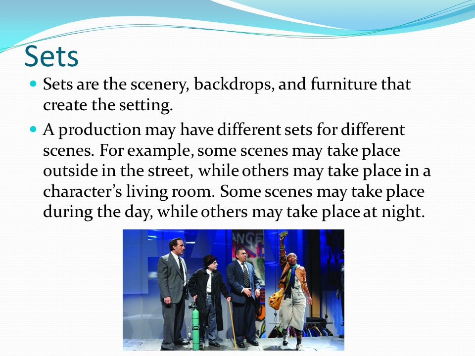 Sets Sets are the scenery, backdrops, and furniture that create the setting.