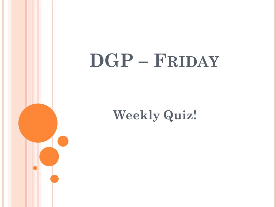 DGP – Friday Weekly Quiz!
