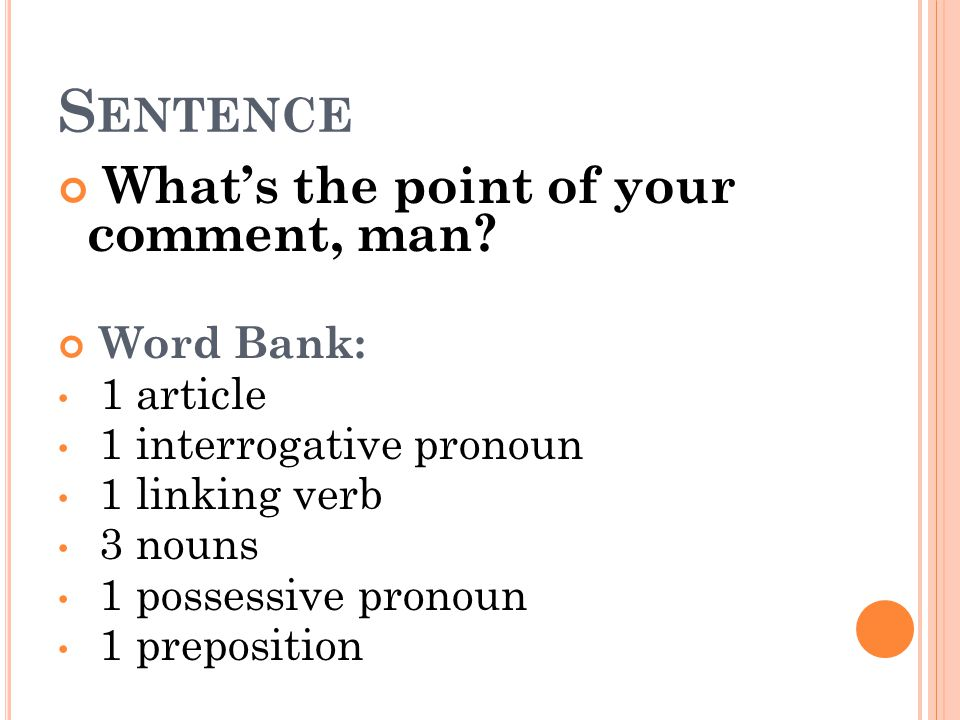 Sentence What's the point of your comment, man Word Bank: 1 article
