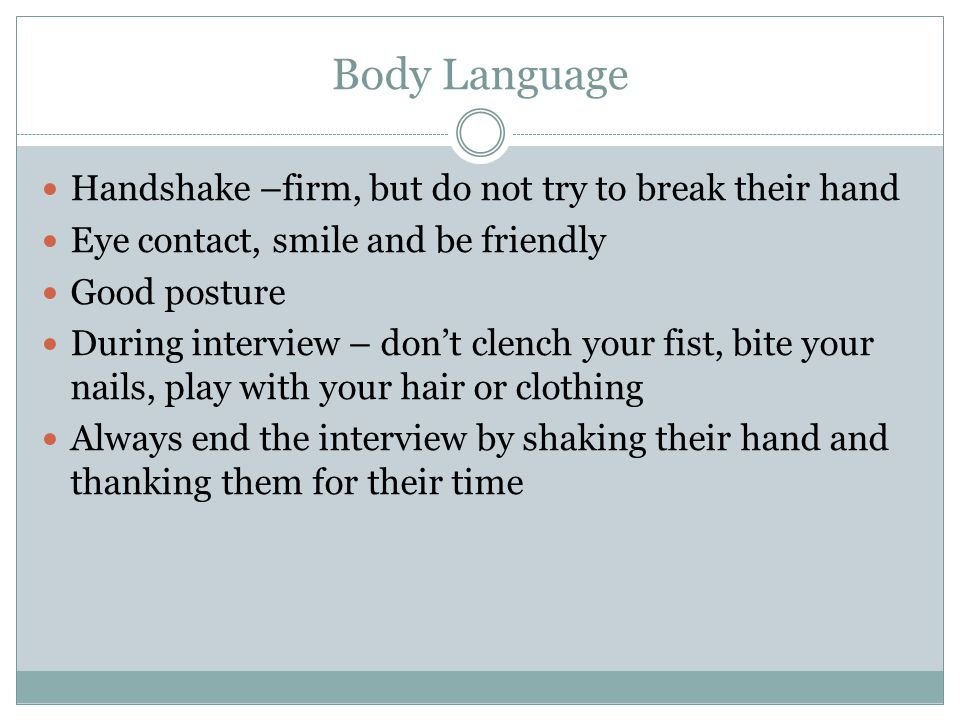 Body Language Handshake –firm, but do not try to break their hand