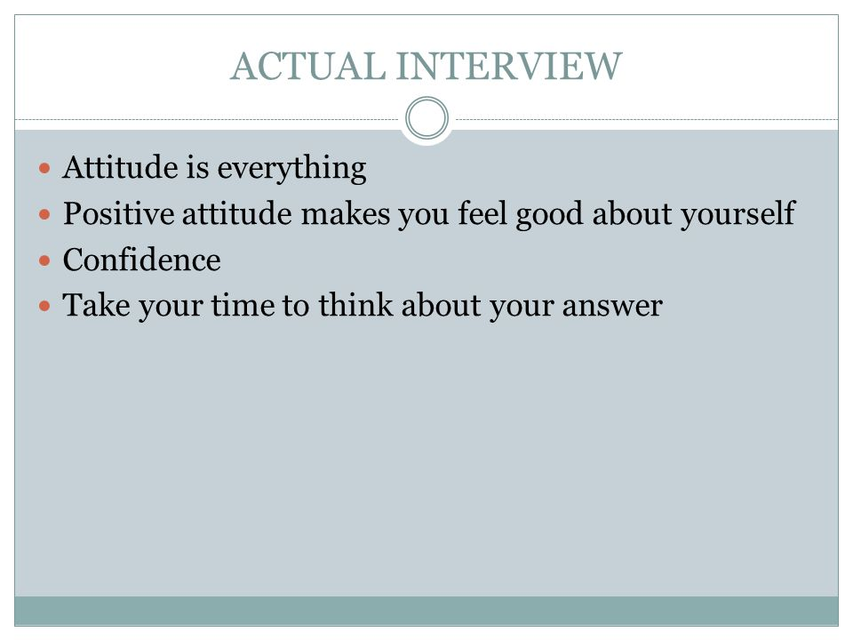 ACTUAL INTERVIEW Attitude is everything