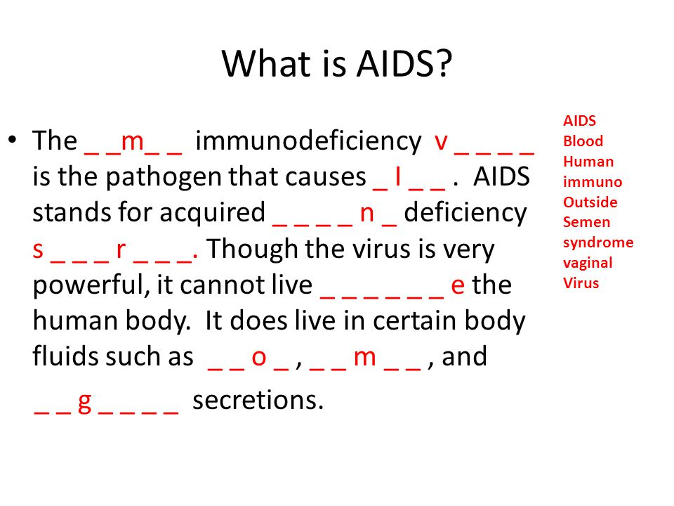 What is AIDS AIDS. Blood. Human. immuno. Outside. Semen. syndrome. vaginal. Virus.