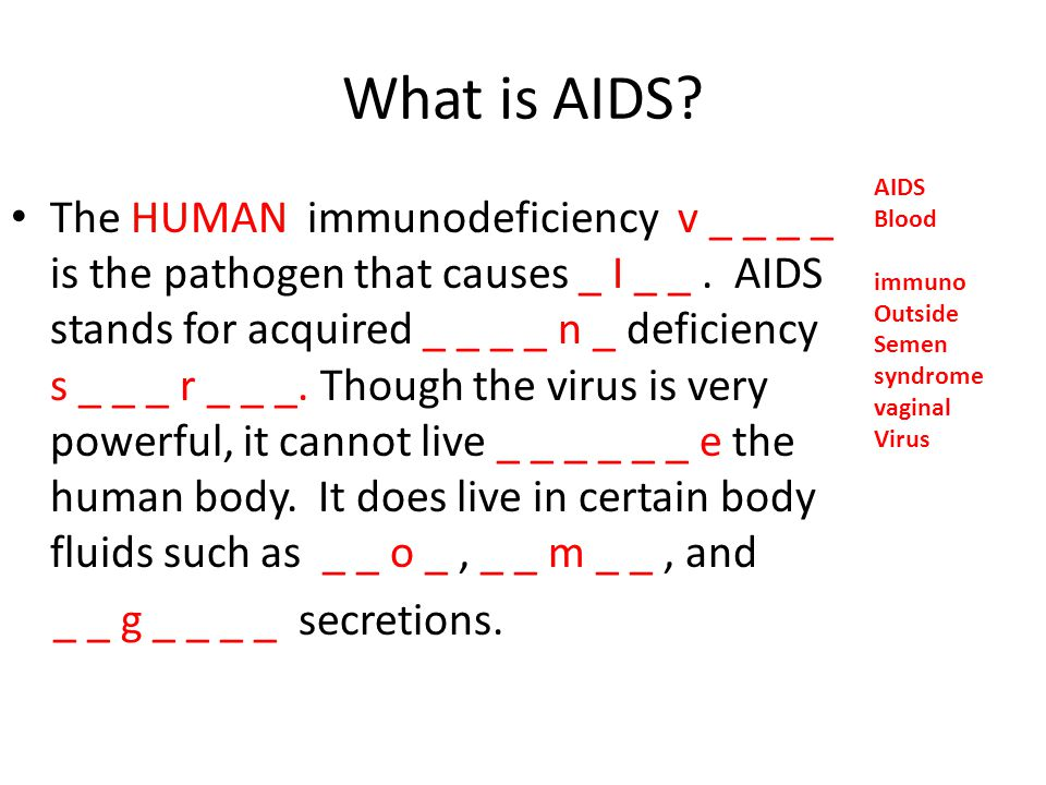 What is AIDS AIDS. Blood. immuno. Outside. Semen. syndrome. vaginal. Virus.