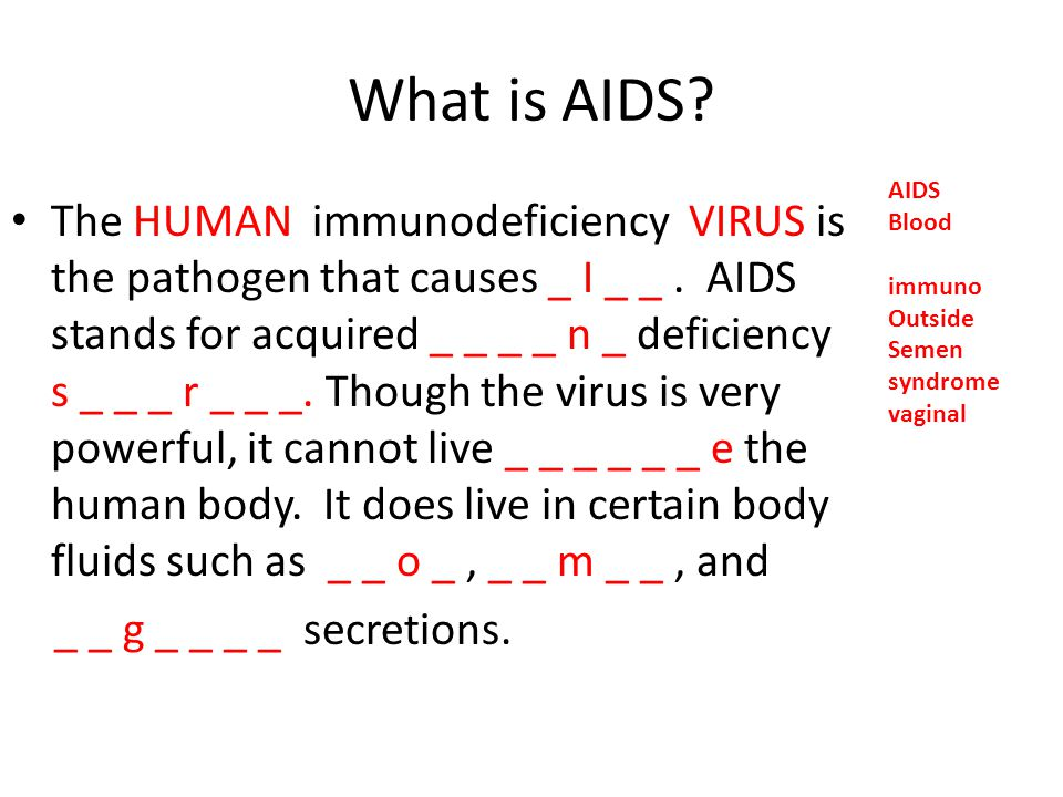 What is AIDS AIDS. Blood. immuno. Outside. Semen. syndrome. vaginal.