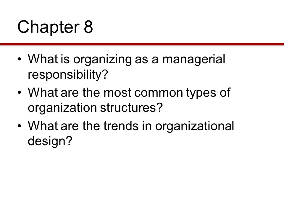 Chapter 8 What is organizing as a managerial responsibility