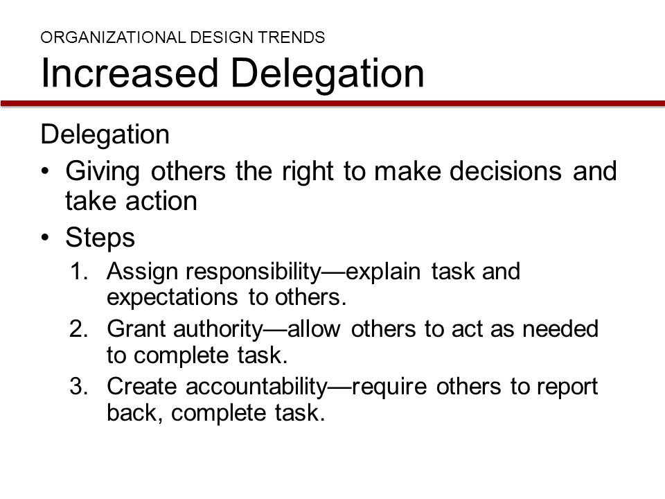 ORGANIZATIONAL DESIGN TRENDS Increased Delegation