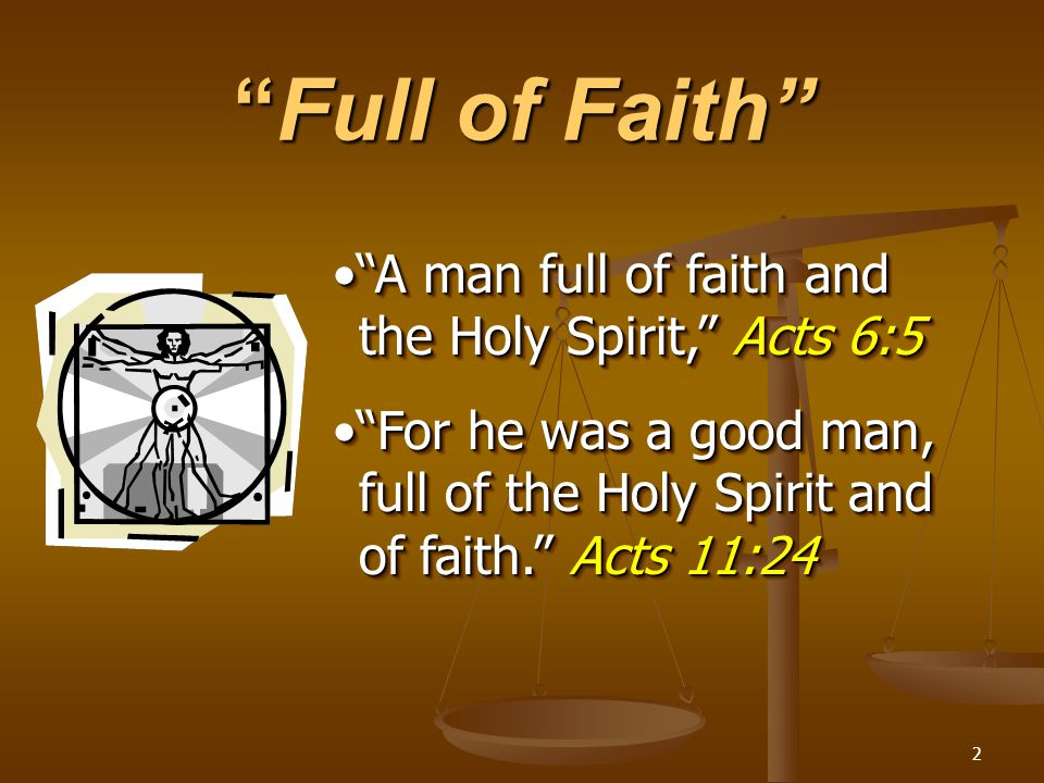 Full of Faith A man full of faith and the Holy Spirit, Acts 6:5