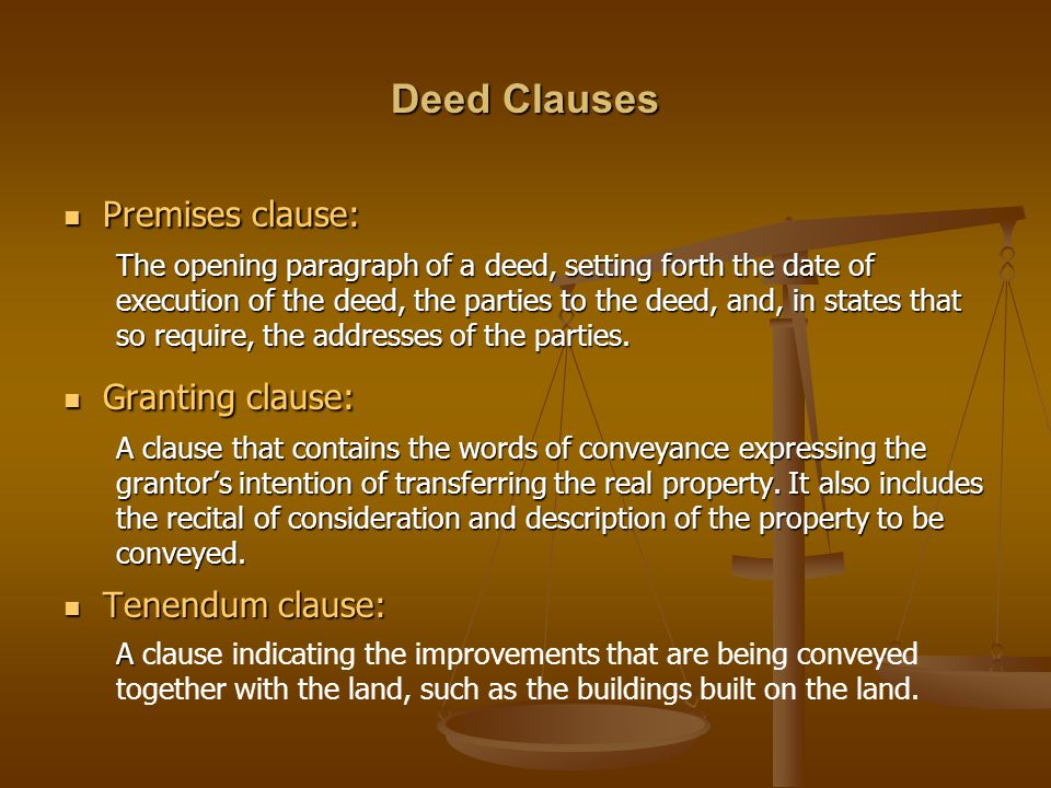 Deed Clauses Premises clause: Granting clause: Tenendum clause: