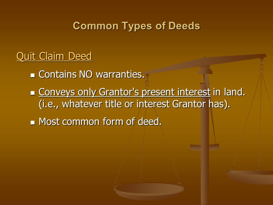 Common Types of Deeds Quit Claim Deed Contains NO warranties.