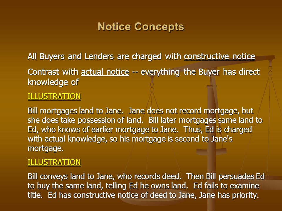 Notice Concepts All Buyers and Lenders are charged with constructive notice.