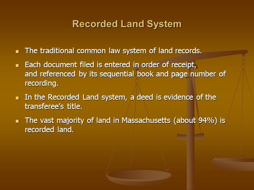 Recorded Land System The traditional common law system of land records.