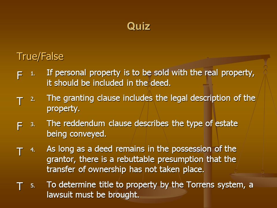 Quiz True/False. If personal property is to be sold with the real property, it should be included in the deed.