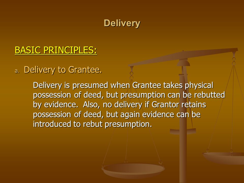 Delivery BASIC PRINCIPLES: Delivery to Grantee.