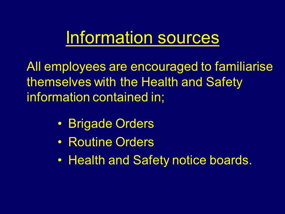 Information sources All employees are encouraged to familiarise themselves with the Health and Safety information contained in;