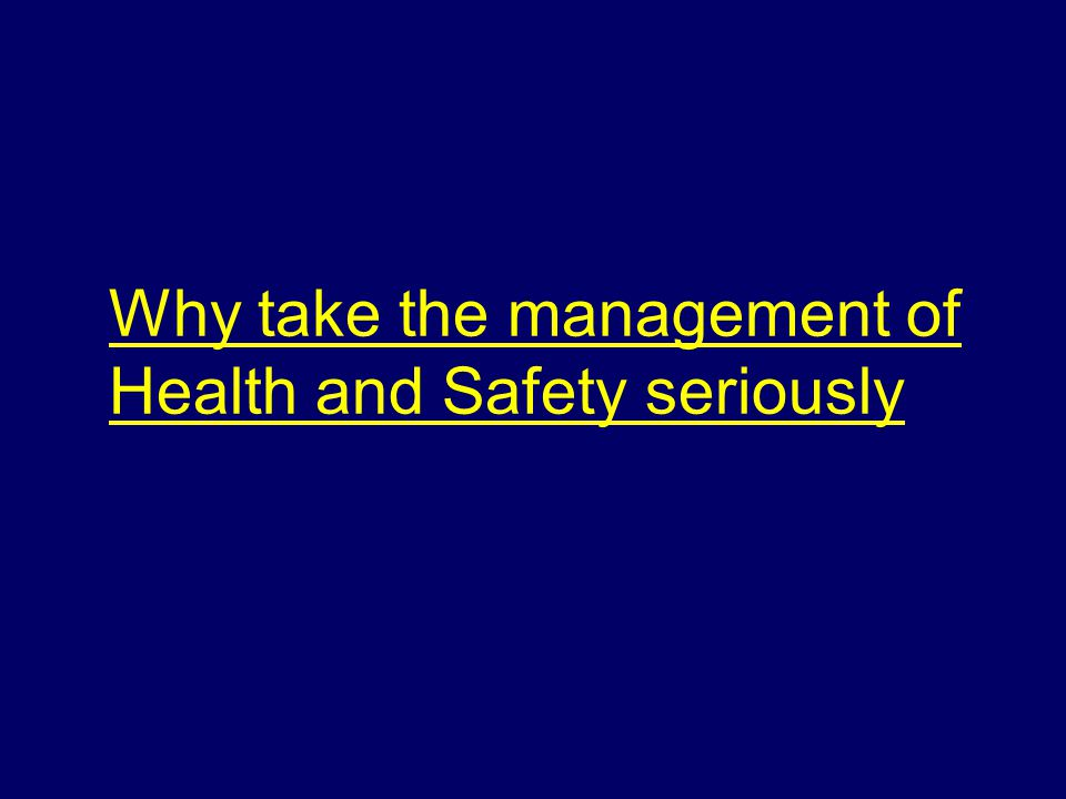 Why take the management of Health and Safety seriously