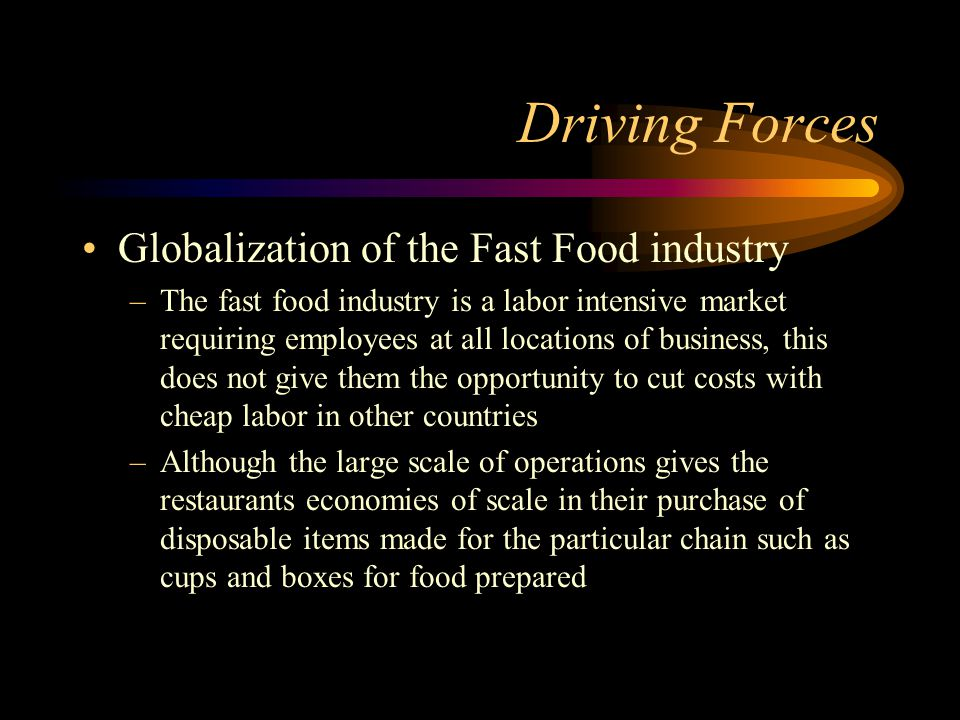 what forces are driving change in the fast food industry Application of porter's five forces model paper example 1: fast casual industry the porter's five forces model illustrates how the competitive landscape in an industry.