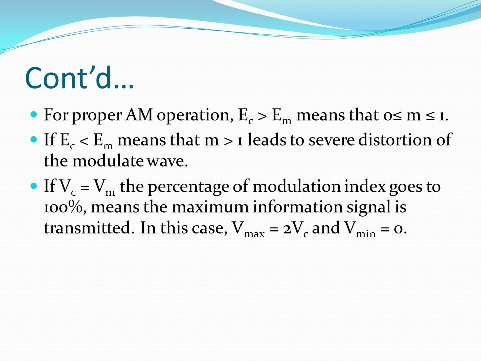 Cont'd… For proper AM operation, Ec > Em means that 0≤ m ≤ 1.