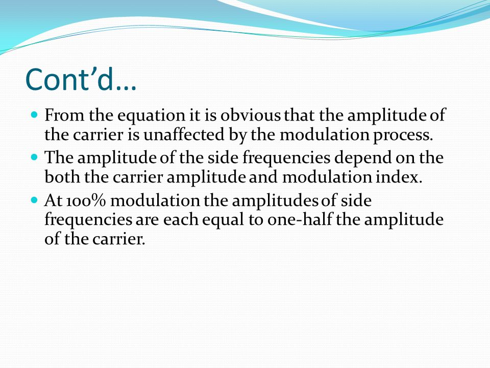 Cont'd… From the equation it is obvious that the amplitude of the carrier is unaffected by the modulation process.