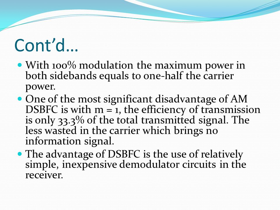 Cont'd… With 100% modulation the maximum power in both sidebands equals to one-half the carrier power.