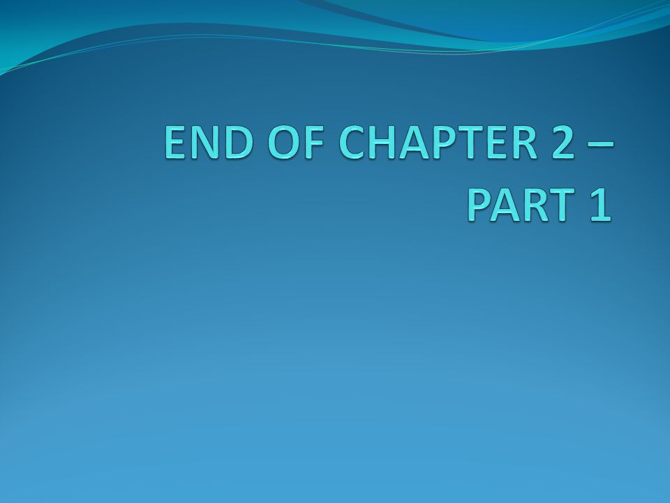 END OF CHAPTER 2 – PART 1