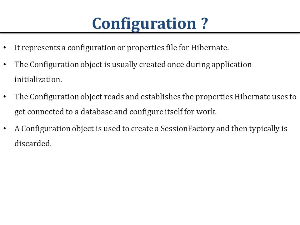Configuration It represents a configuration or properties file for Hibernate.
