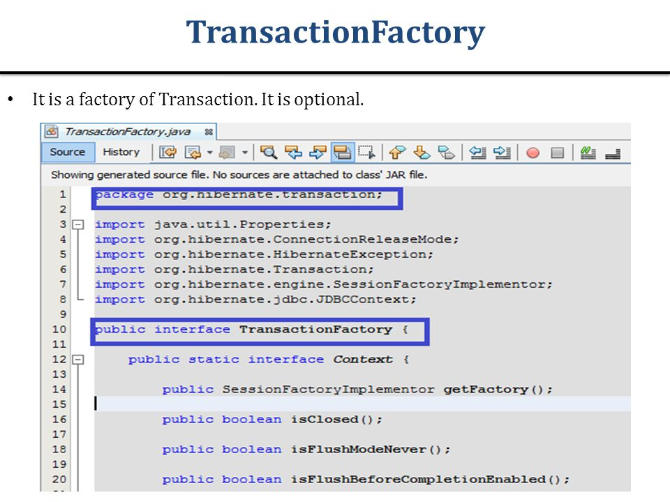 TransactionFactory It is a factory of Transaction. It is optional.