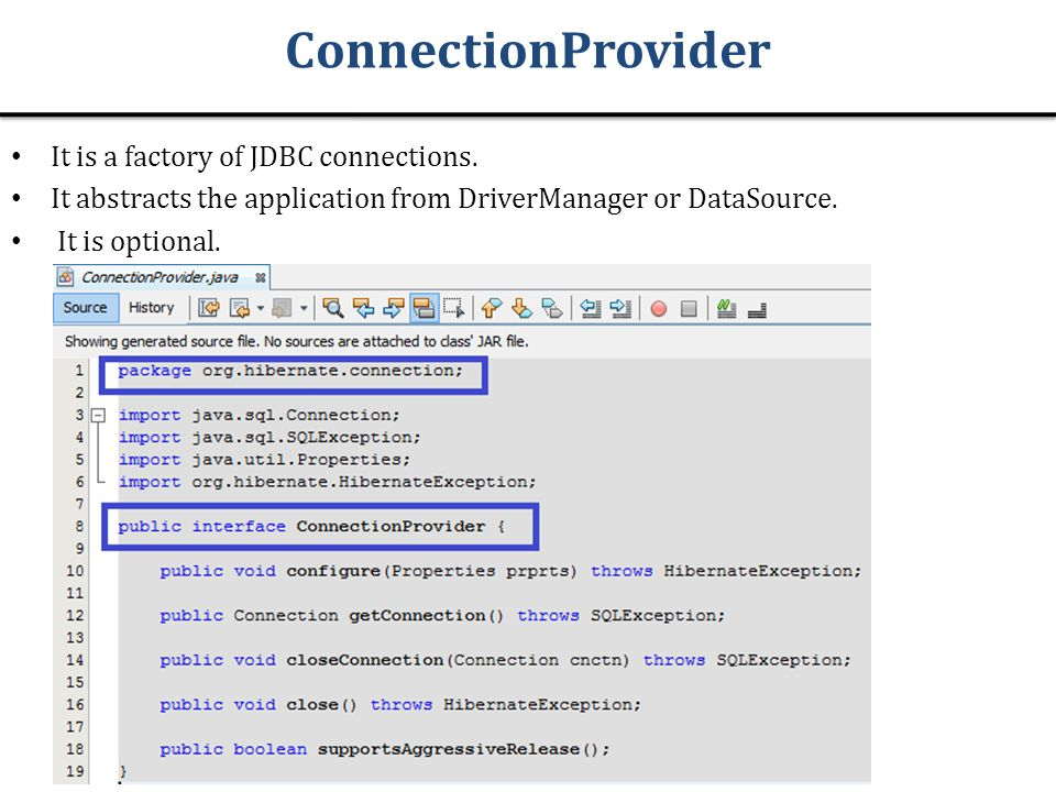 ConnectionProvider It is a factory of JDBC connections.