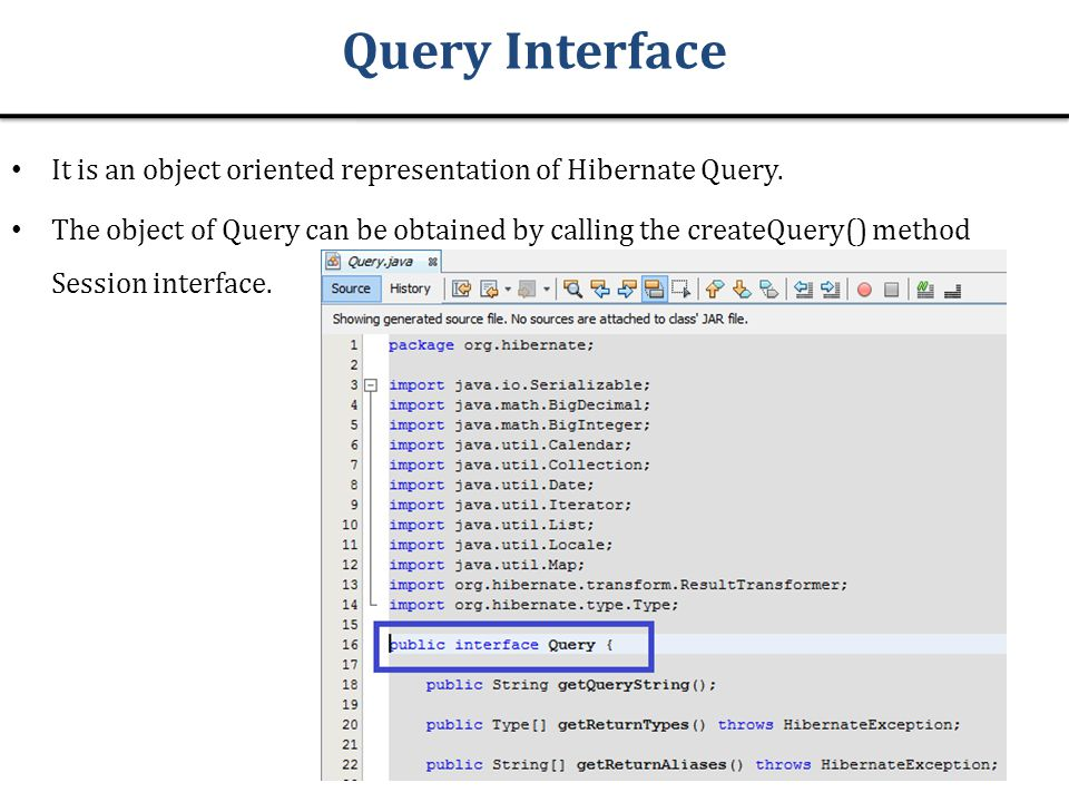 Query Interface It is an object oriented representation of Hibernate Query.