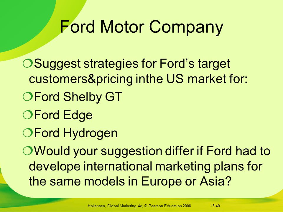 effective leadership strategies ford motor company Marketing strategy of ford motor company ford motor company was built on superior products and that still exists today  wagoner is responsible for the strategic and operational leadership of general motors  general motors has two operating segments, automotive, communications.