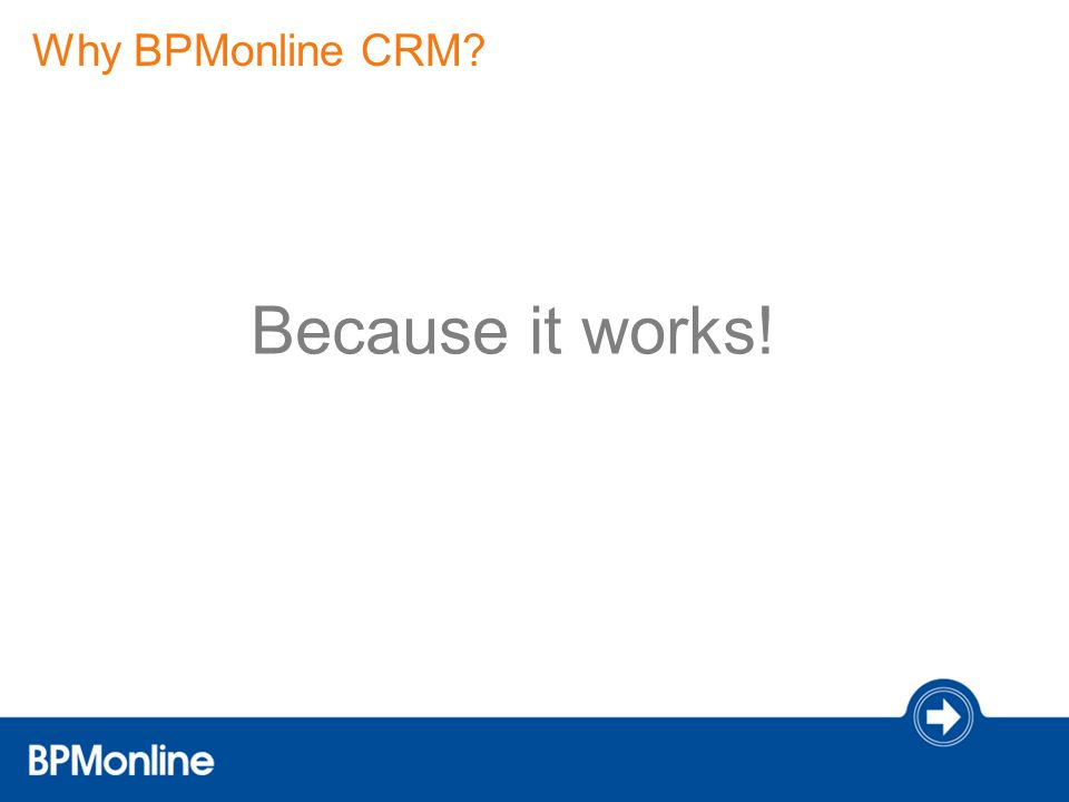 Because it works! Why BPMonline CRM