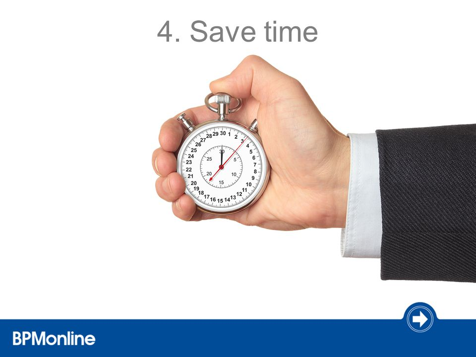 4. Save time