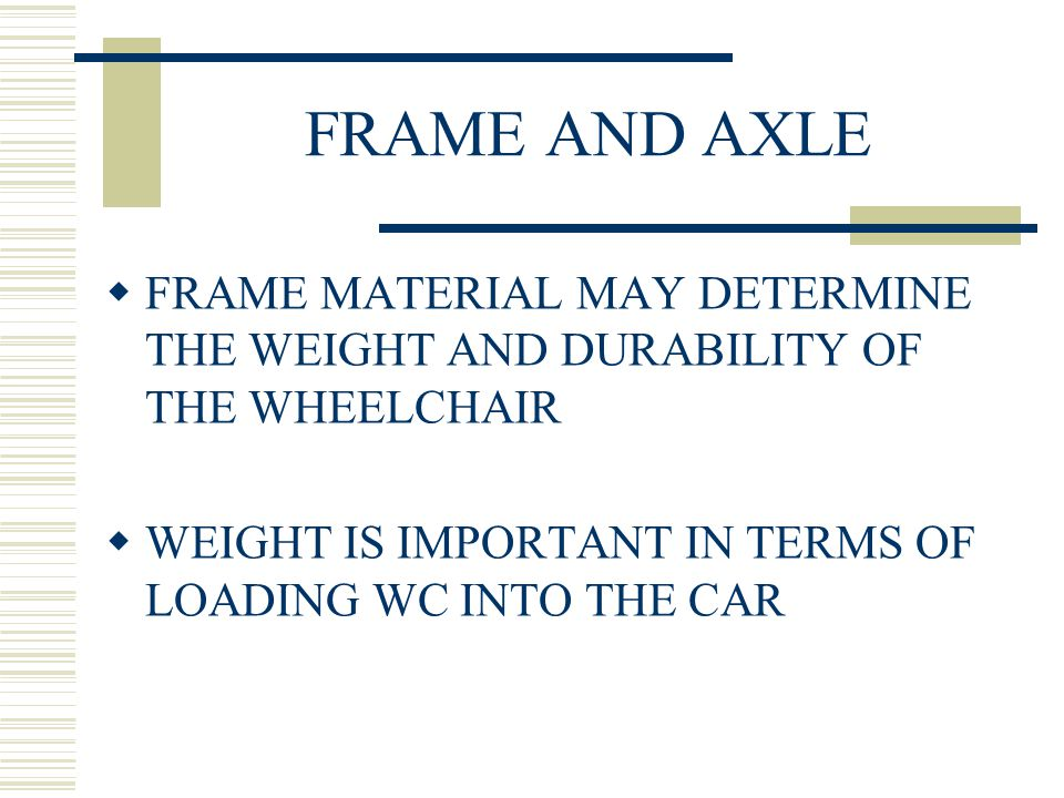 WHEELCHAIRS MANUAL WHEELCHAIR COMPONENTS FRAME AND AXLE - ppt download