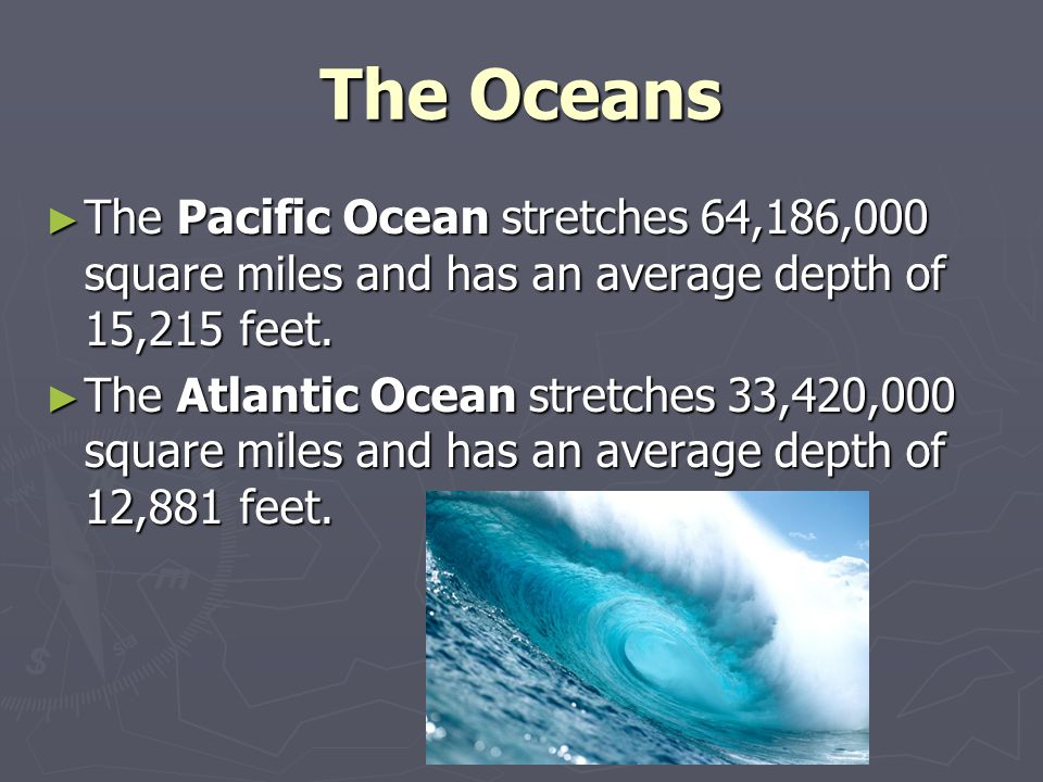 Continents and oceans ppt video online download the oceans the pacific ocean stretches 64186000 square miles and has an average depth of 15215 publicscrutiny Choice Image