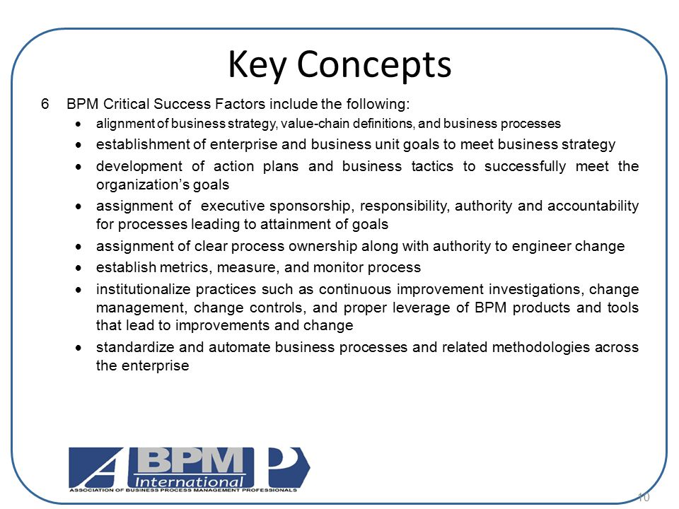 Key Concepts 6 BPM Critical Success Factors include the following: