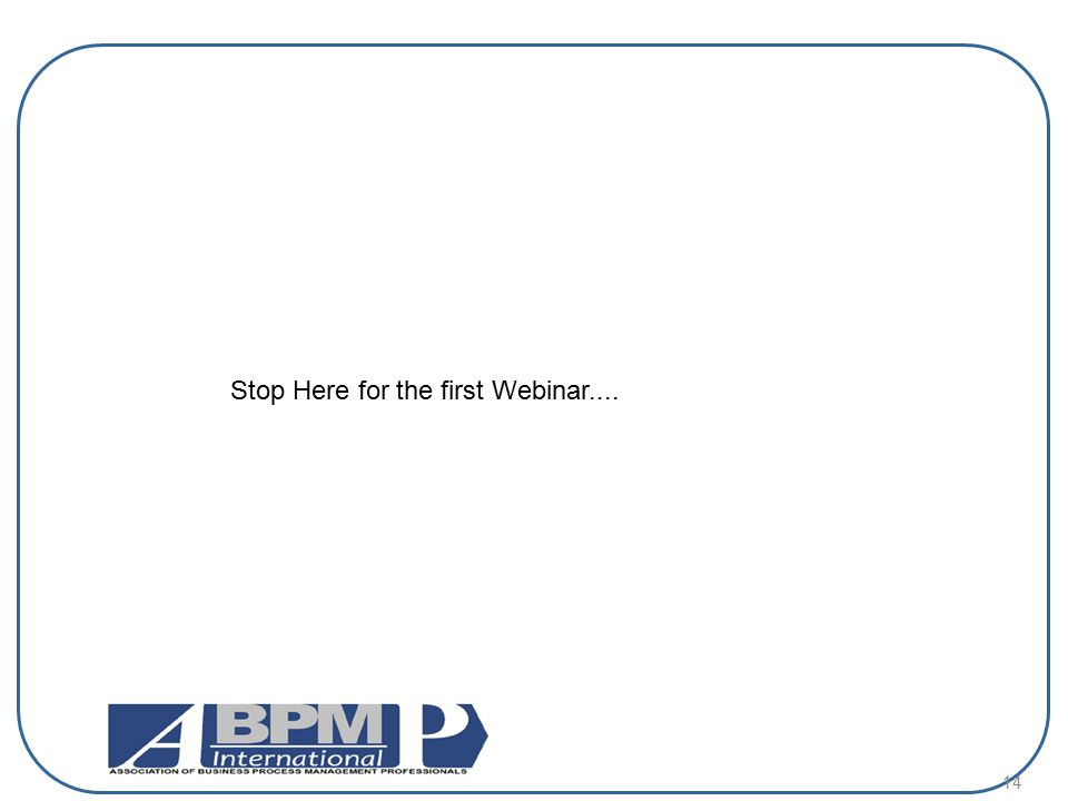 Stop Here for the first Webinar....