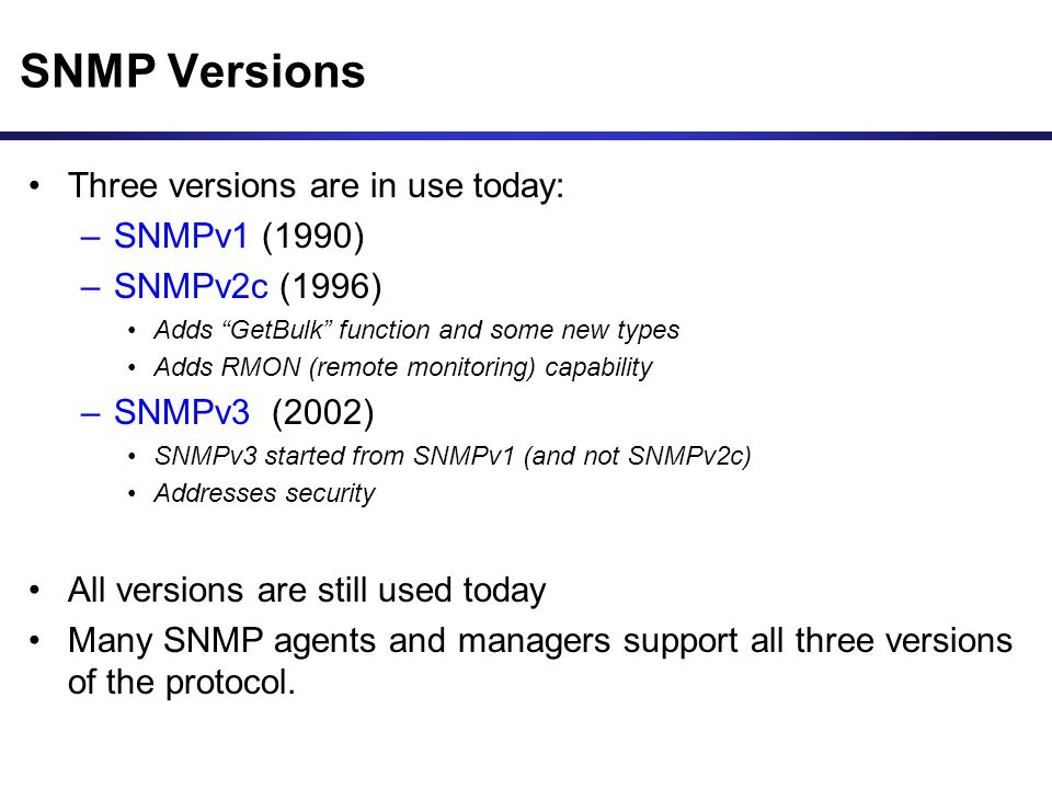 SNMP Versions Three versions are in use today: SNMPv1 (1990)