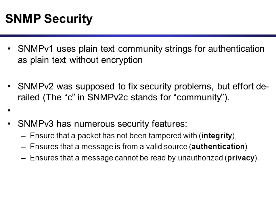 SNMP Security SNMPv1 uses plain text community strings for authentication as plain text without encryption.